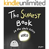 The Scariest Book in the Whole Entire World: A fun and silly children's book for kids and adults about being scared. (Entire