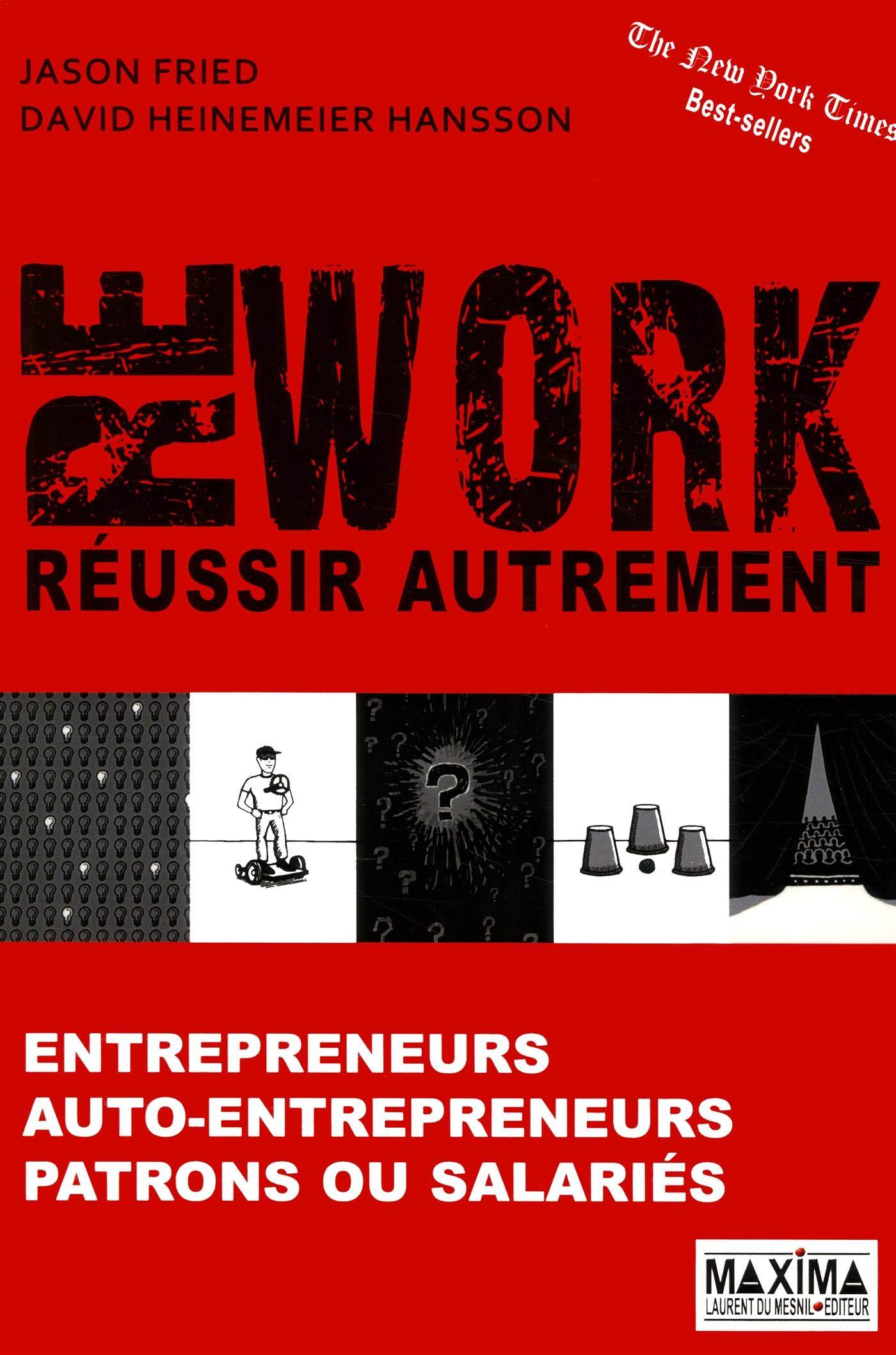 REWORK : REUSSIR AUTREMENT Broché – 8 mars 2012 Jason Fried David heinemeier Hansson Maxima Laurent du Mesnil 284001713X
