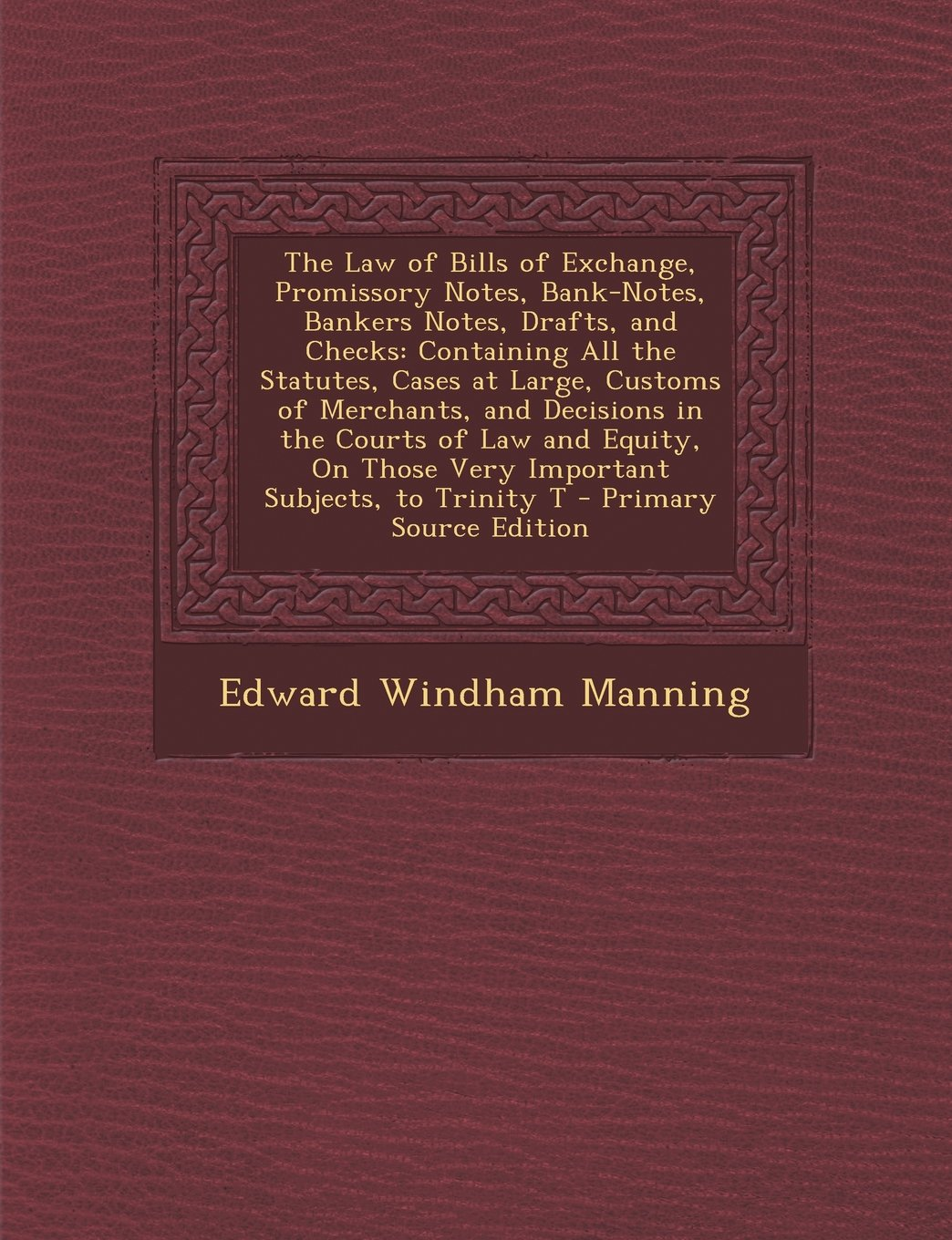 The Law of Bills of Exchange, Promissory Notes, Bank-Notes, Bankers Notes, Drafts, and Checks: Containing All the Statutes, Cases at Large, Customs of ebook