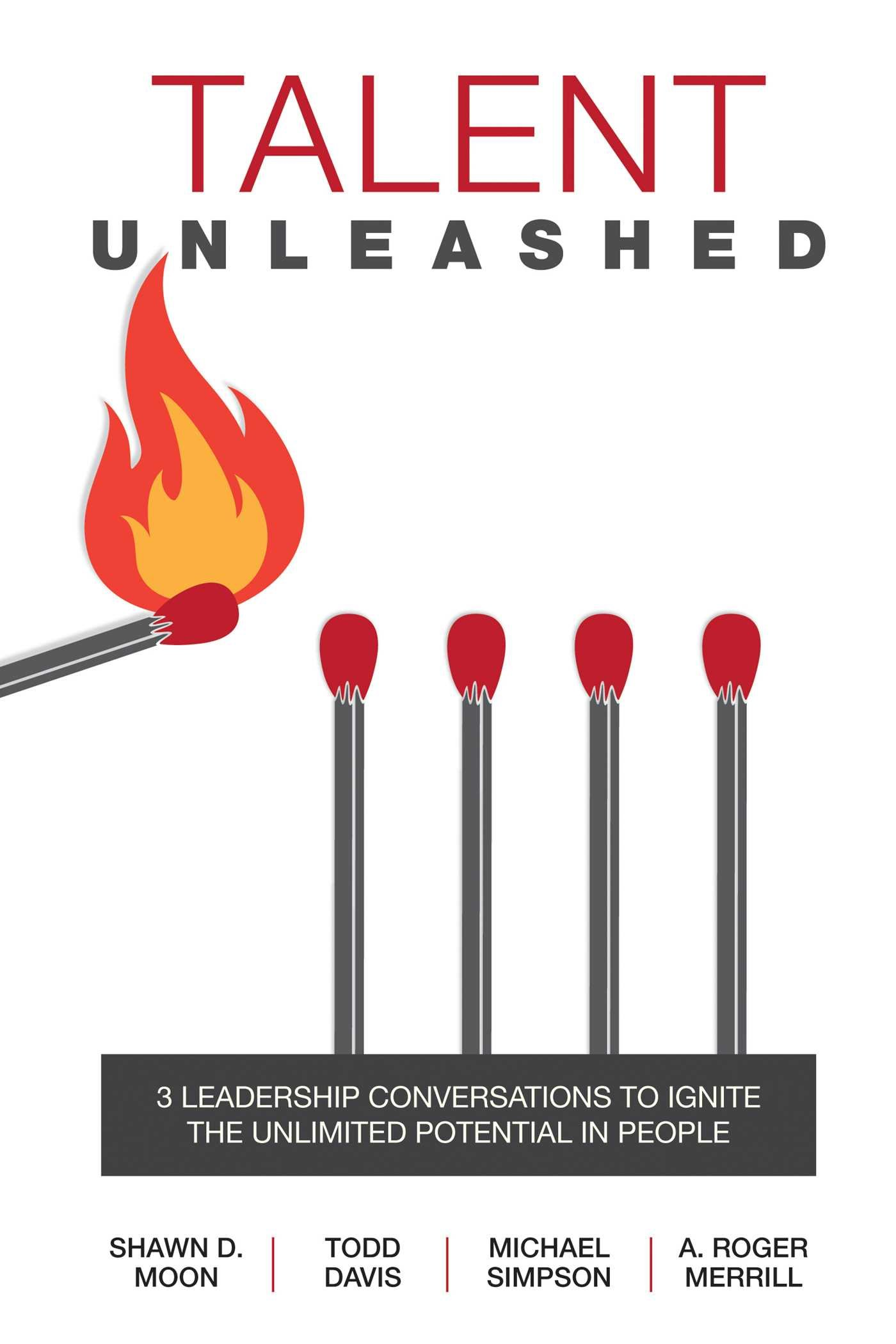 Amazon.com: Talent Unleashed: 3 Leadership Conversations to Ignite the  Unlimited Potential in People (9781682610022): A. Roger Merrill, Todd  Davis, ...