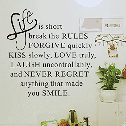 Life Is Short, Break The Rules, Forgive Quickly, Kiss Slowly, Love Truly,  Laugh Uncontrollably, And Never Regret Anything That Made You Smile Quotes