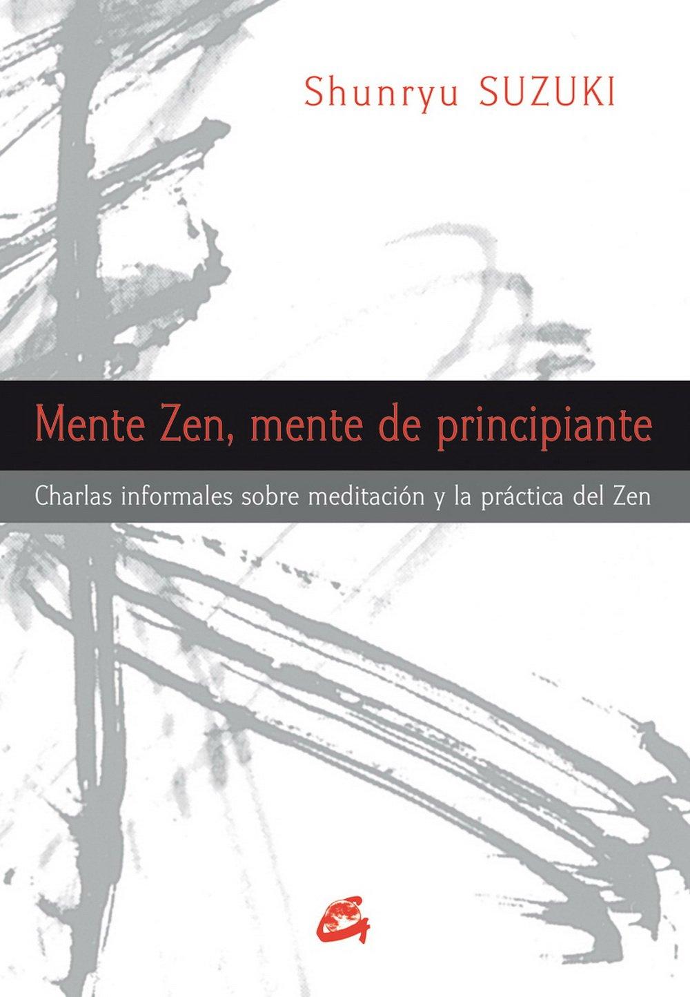 Mente Zen, Mente De Principiante (Gaia Perenne) Tapa blanda – 15 jun 2015 Shunryu (1904-1971) Suzuki Miguel Iribarren Berrade 8484454312 Buddhism - Zen