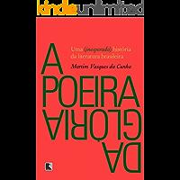 A poeira da glória: Uma (inesperada) história da literatura brasileira