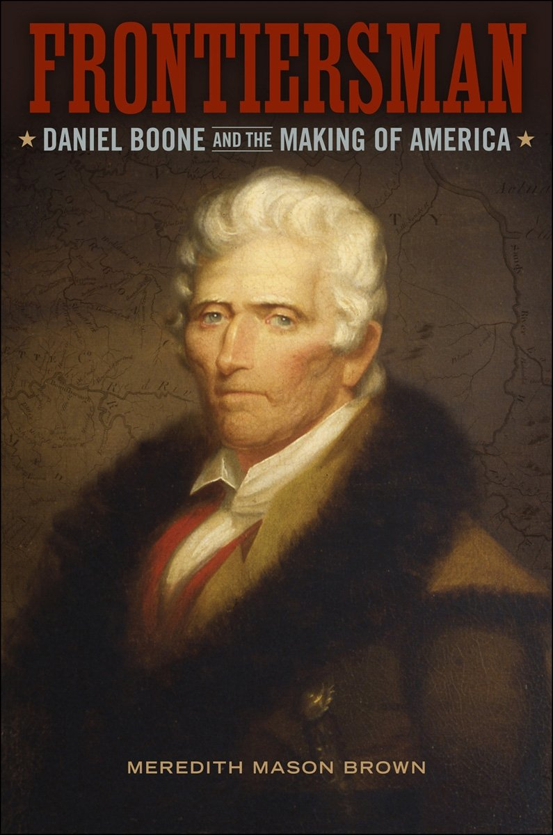 Frontiersman: Daniel Boone and the Making of America (Southern Biography Series)