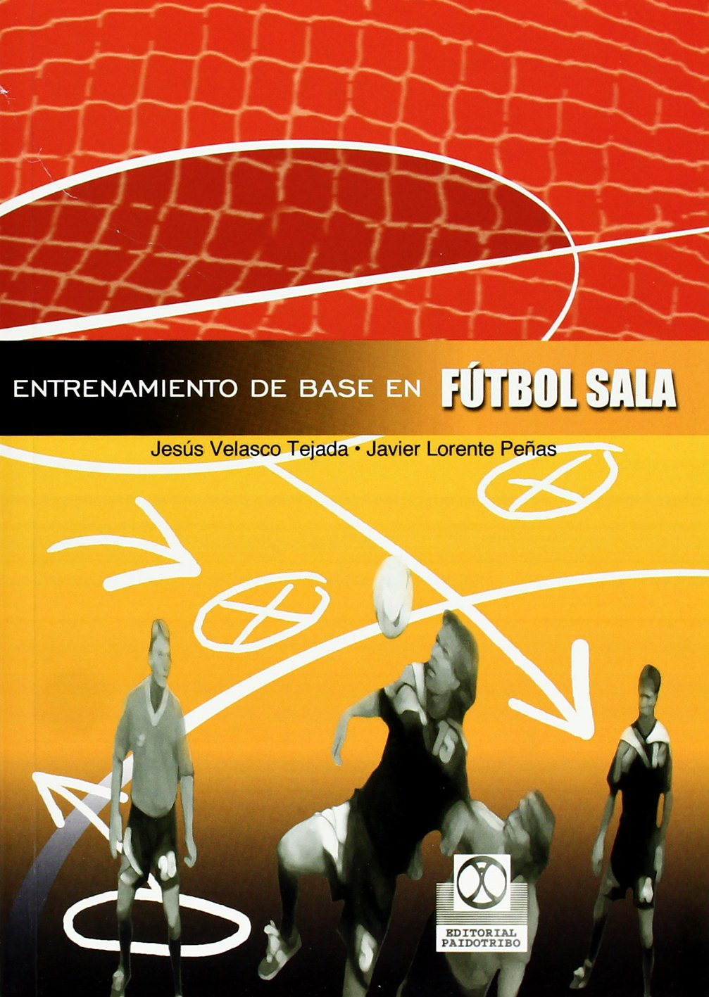 Entrenamiento de Base En Futbol Sala (Spanish Edition) by Paidotribo Editorial