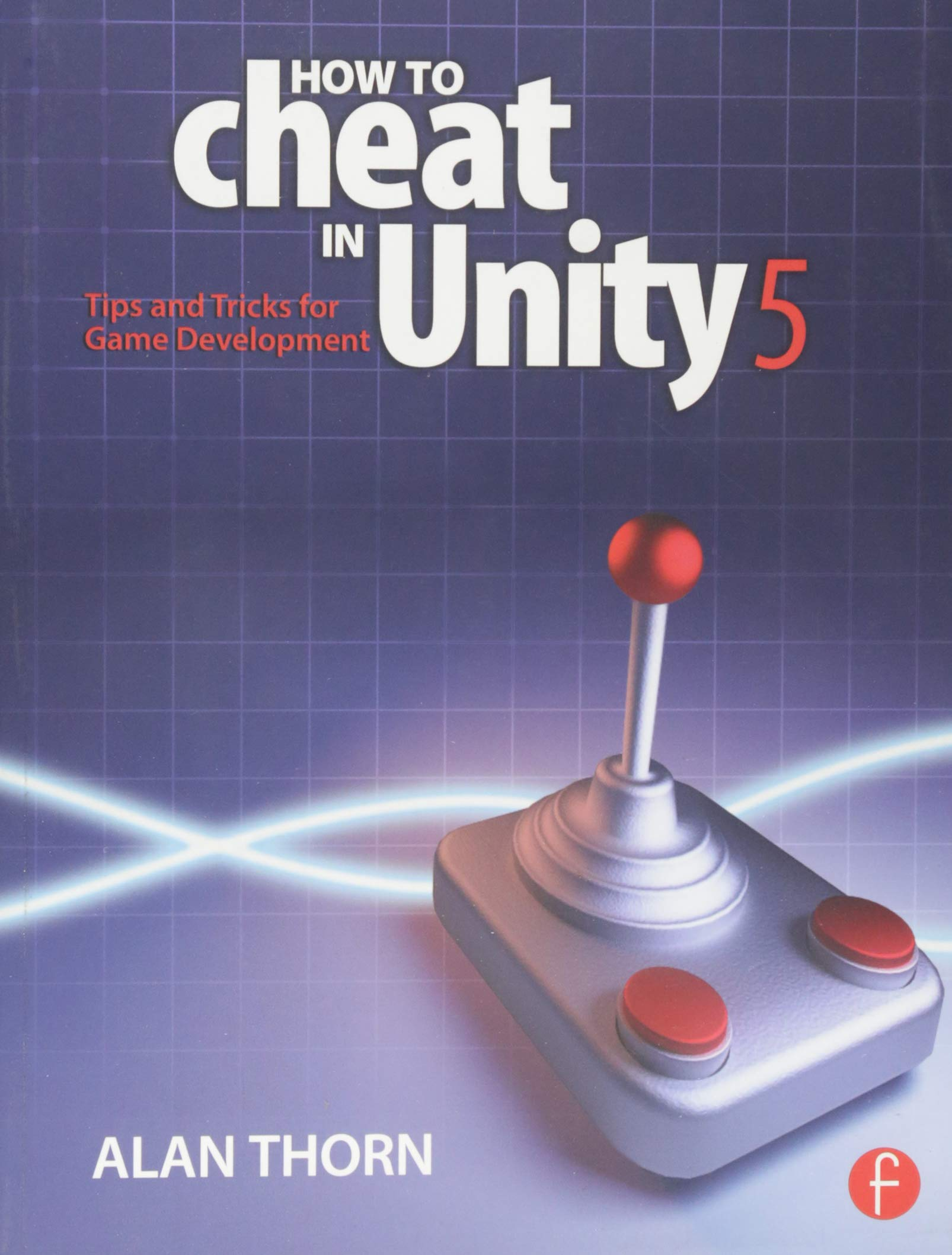 How to Cheat in Unity 5: Tips and Tricks for Game