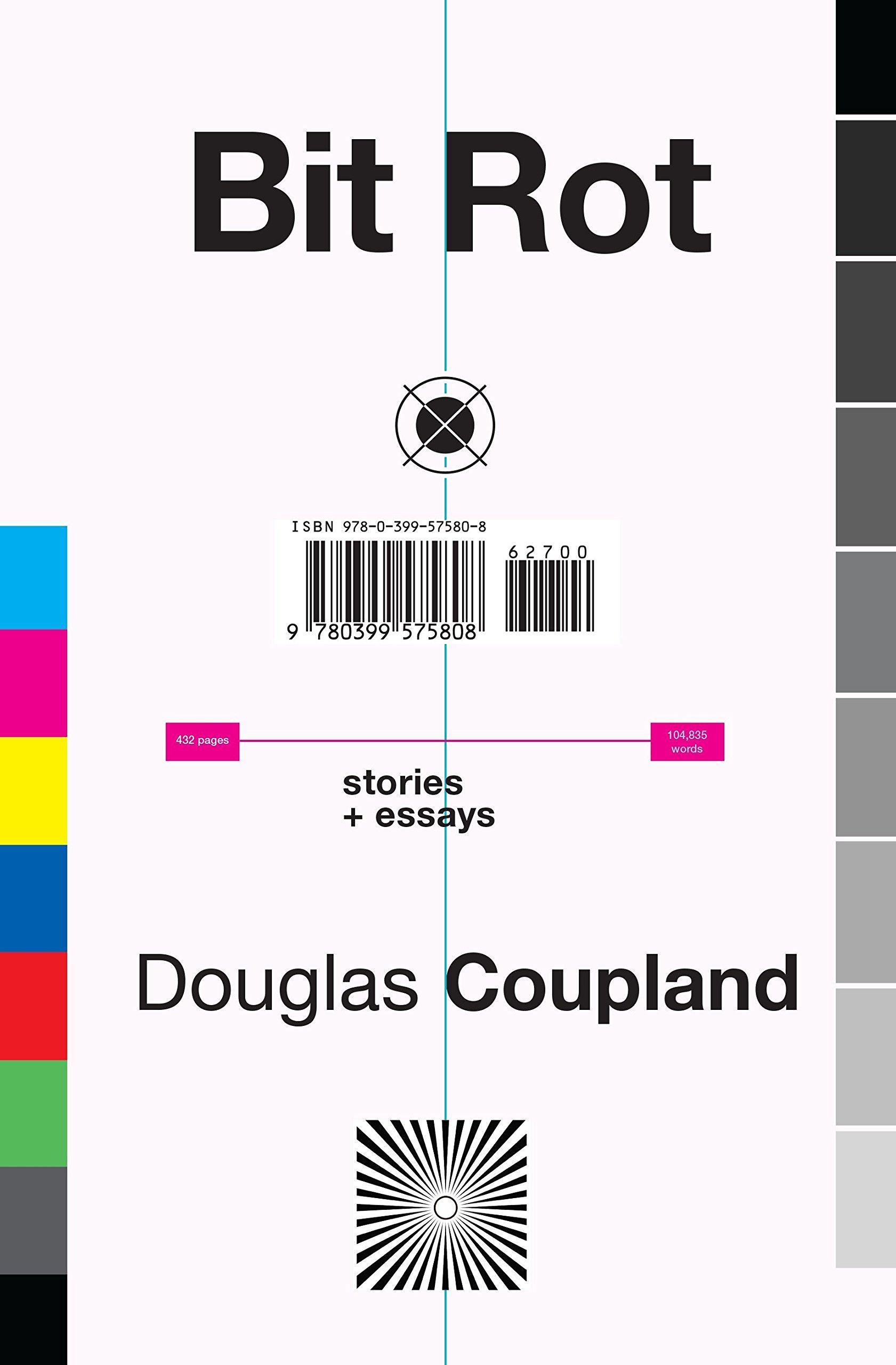 Amazon.com: Bit Rot: stories + essays (9780399575808): Douglas Coupland:  Books