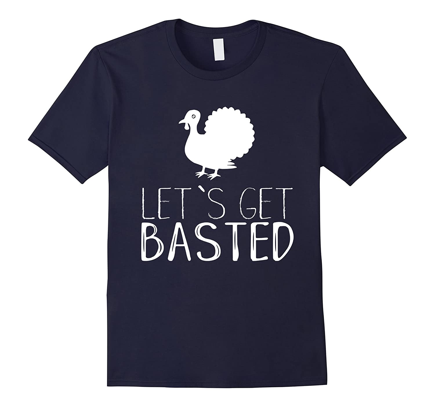Let's Get Basted Thanksgiving T-Shirt-ANZ