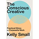 The Conscious Creative: Practical Ethics for Purposeful Work