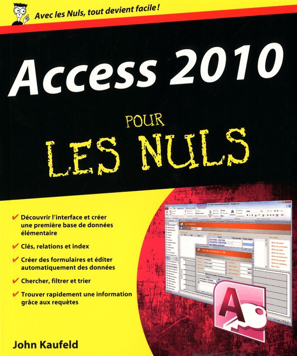 ACCESS 2010 POUR LES NULS Broché – 26 août 2010 JOHN KAUFELD First Interactive 2754020276 TL2754020276