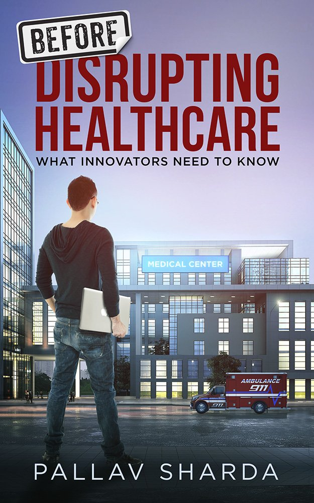 Before Disrupting Healthcare  What Innovators Need To Know  English Edition