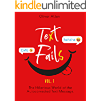 Text Fails: The Hilarious World of the Autocorrected Text Message. The Best Collection of Funniest Text Fail Ever (Vol…