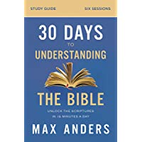 30 Days to Understanding the Bible Study Guide: Unlock the Scriptures in 15 Minutes a Day