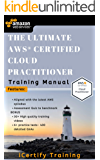 The Ultimate AWS® Certified Cloud Practitioner Training Manual: Includes 30+ videos and 100+ Qs to get you certified !!