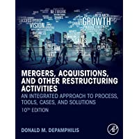Mergers, Acquisitions, and Other Restructuring Activities: An Integrated Approach to Process, Tools, Cases, and…