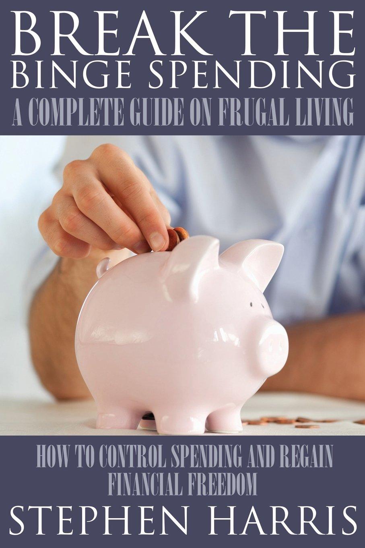 Download Break the Binge Spending: A Complete Guide on Frugal Living ebook