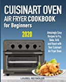 Cuisinart Air Fryer Oven Cookbook for Beginners: Amazingly Easy Recipes to Fry, Bake, Grill, and Roast with Your…