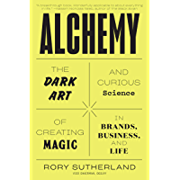 Alchemy: The Dark Art and Curious Science of Creating Magic in Brands, Business, and Life (English Edition)