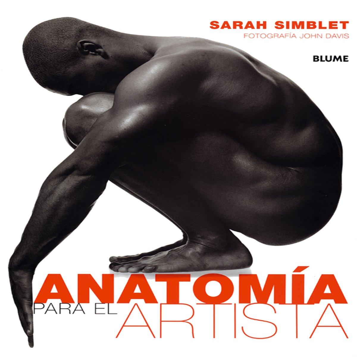 Anatomía Para el Artista (2011): Amazon.es: Sarah Simblet: Libros