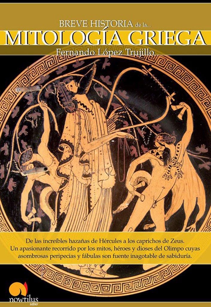 Breve Historia De La Mitología Griega: Amazon.es: Fernándo López Trujillo: Libros