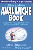Allen & Mike's Avalanche Book: A Guide To Staying
