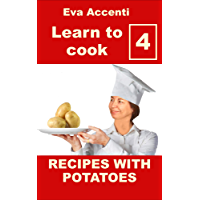 Learn to cook 4 - Potatoes: 77 Recipes with potatoes combined with olives, anchovies, tomatoes, zucchini, ragu, asparagus, pumpkin, ham, bacon, mushrooms, ... to know how to cook) (English Edition)