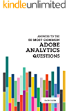 Answers To The 50 Most Common Adobe Analytics Questions (English Edition)
