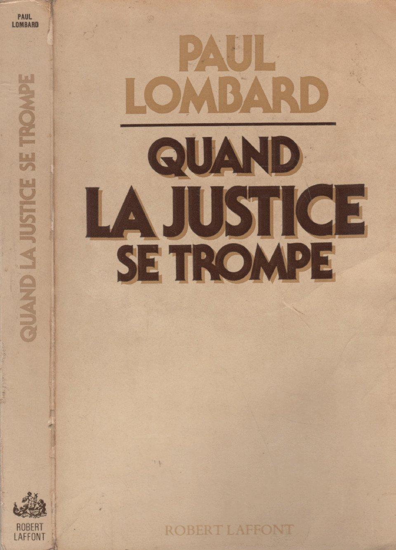 Quand la justice se trompe Broché – 1 octobre 1981 Lombard et Lombard ROBERT LAFFONT 222100793X 88420110715A222100793X