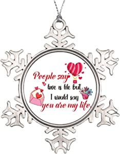 People Say Love Is Life But I Would Say You Are My Life - Adornos románticos de metal para amantes, novias, novios, compromiso, parejas casadas, aniversario, día de San Valentín, decoración