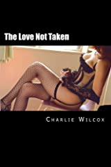 The Love Not Taken: Brokenhearted on the road to true love, Logan carved a path of lust less traveled by. And that made all the difference. Kindle Edition