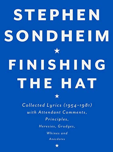 Finishing the Hat: Collected Lyrics (1954 1981) with Attendant Comments, Principles, Heresies, Grudges, Whines and Anecdotes