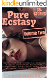Erotica: Pure Ecstasy: Volume Two: 35+ Stories Collection with Taboo, First Time, Interracial, Cuckold, Bisexual, Domination, Billionaire, Taking Turns, ... Team, Triple Team, Infidelity, and MORE!