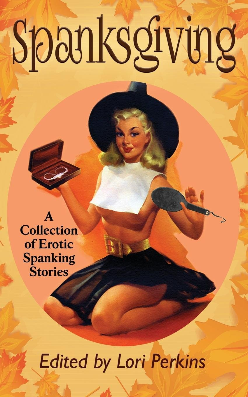 Spanksgiving: A Collection of Erotic Spanking Stories Paperback – November  22, 2017