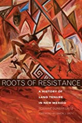 Roots of Resistance: A History of Land Tenure in New Mexico Paperback