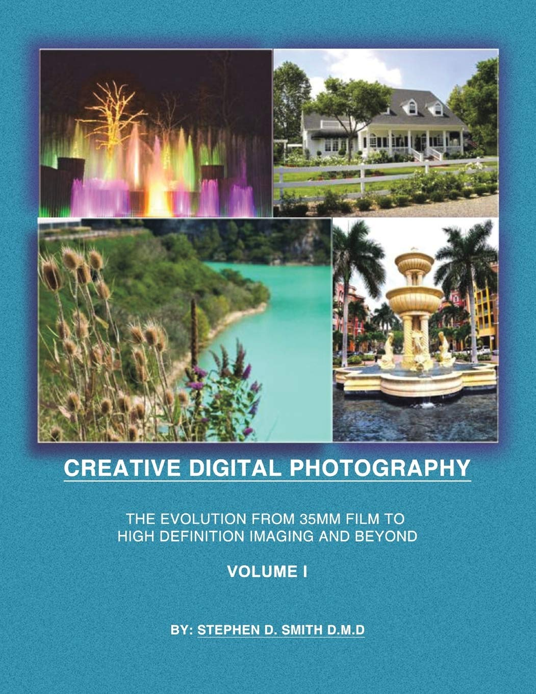 Creative Digital Photography The Evolution From 35mm Film To High Definition Imaging And Beyond Volume One Smith D M D Stephen D 9781495809606 Amazon Com Books