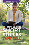 How To Write Short Stories That Sell: Creating Short Fiction for the Magazine Markets (English Edition)