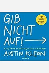 Gib nicht auf!: 10 Wege für mehr Kreativität an guten und schlechten Tagen - Der New-York-Times-Bestseller-Autor (German Edition) Kindle Edition