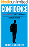 Confidence: An Ex-SPY's Guide to Build Unwavering Confidence & Override Social Anxiety to Win in Any Situation (Spy Self-Help Book 1)