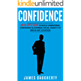 Confidence: An Ex-SPY's Guide to Build Unwavering Confidence & Override Social Anxiety to Win in Any Situation (Spy Self…