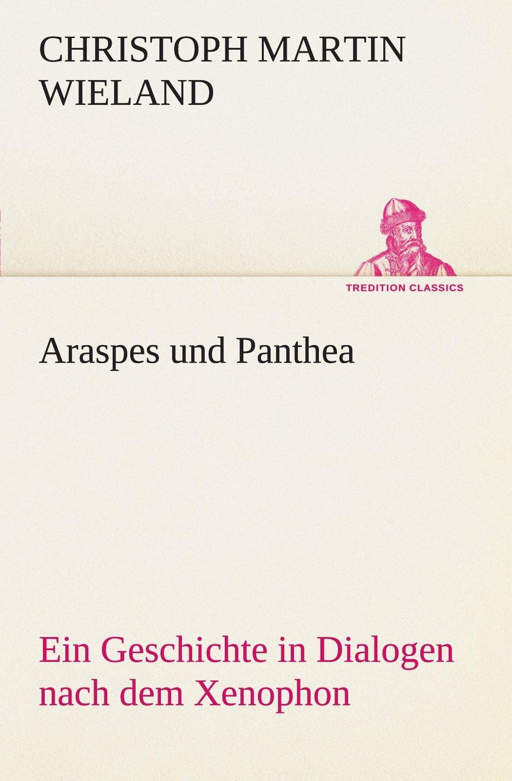 Download Araspes und Panthea: Ein Geschichte in Dialogen nach dem Xenophon (TREDITION CLASSICS) (German Edition) PDF
