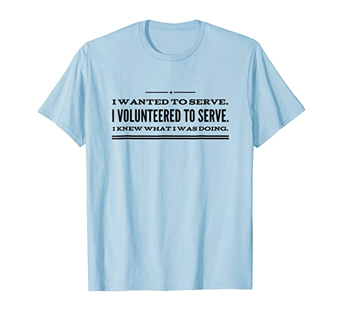 40d65b558 Amazon.com: I WANTED TO SERVE. I VOLUNTEERED TO SERVE.: Clothing