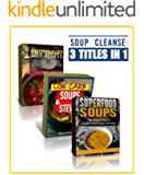Soup Cleanse Cookbook: 3 Titles, Containing 140+ Delicious Soup Recipes For Your Next Soup Cleanse!