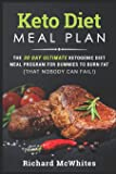 Keto Diet Meal Plan: The 30 Day Ultimate Ketogenic Meal Program for Dummies to Burn Fat (That Nobody Can Fail!)