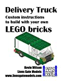 Delivery Van: Custom instructions to build with your own LEGO bricks (Lions Gate Models Custom LEGO Instructions Book 5) (English Edition)
