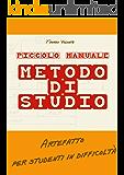 Piccolo Manuale Metodo di Studio: Organizzazione, Metodo e Motivazione per alunni in difficoltà
