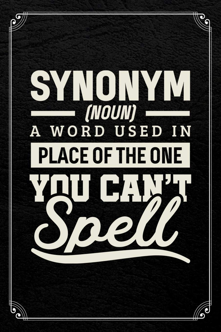 Synonym Noun A Word Used In Place Of The One You Can T Spell English Journal Blank Lined Notebook Publishing Custumm 9781090118134 Amazon Com Books