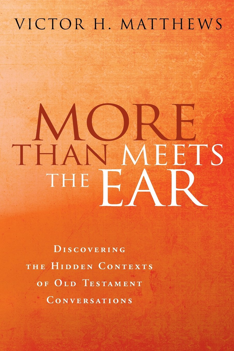 Download More Than Meets the Ear: Discovering the Hidden Contexts of Old Testament Conversations ebook