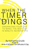 When The Timer Dings: Organizing Your Life To Make The Most of 10 Minute Increments