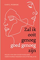 Zal ik ooit genoeg goed genoeg zijn: helen van een door narcisme verstoorde moeder-dochterrelatie (Dutch Edition) Paperback