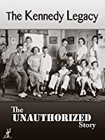 The Unauthorized Story: The Kennedy Legacy